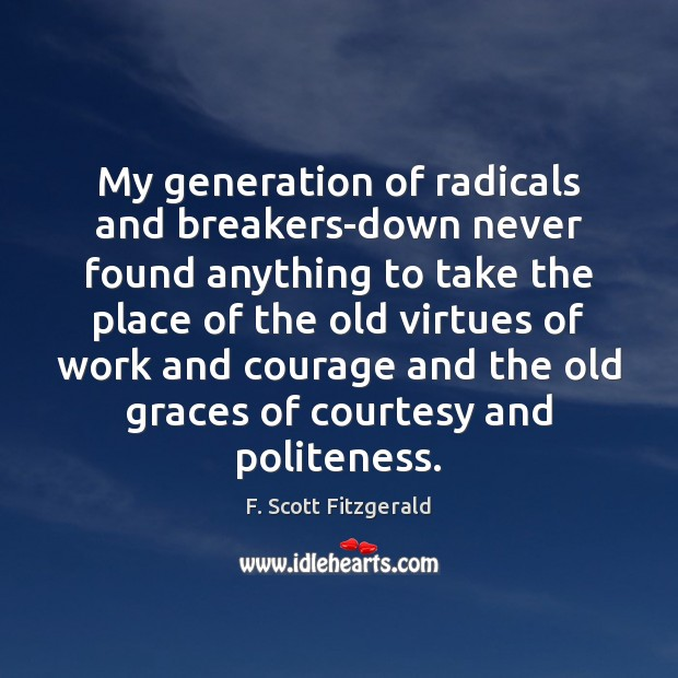 Image, My generation of radicals and breakers-down never found anything to take the