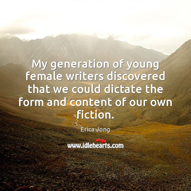 My generation of young female writers discovered that we could dictate the Image