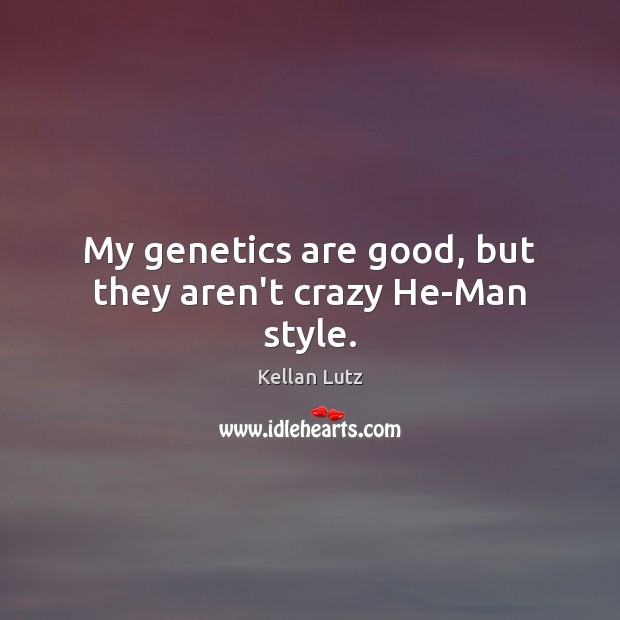 My genetics are good, but they aren't crazy He-Man style. Image
