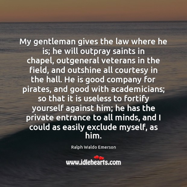 My gentleman gives the law where he is; he will outpray saints Image