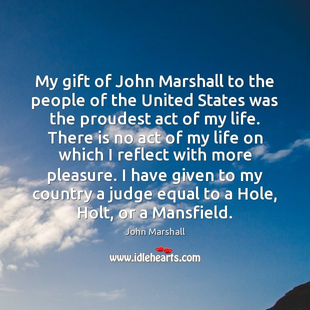 My gift of John Marshall to the people of the United States John Marshall Picture Quote