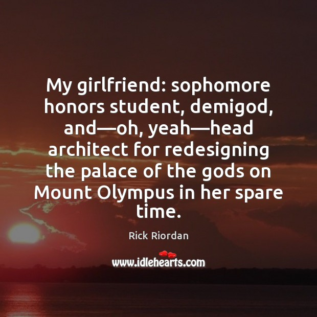 My girlfriend: sophomore honors student, demiGod, and—oh, yeah—head architect for Image