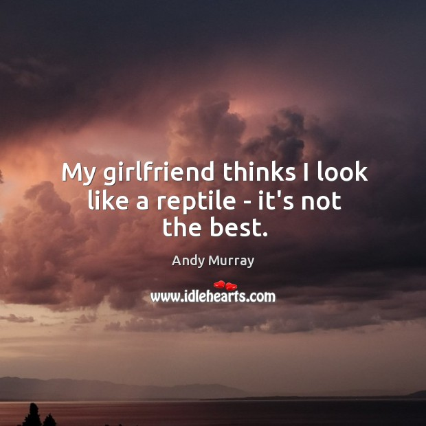 Image, My girlfriend thinks I look like a reptile – it's not the best.