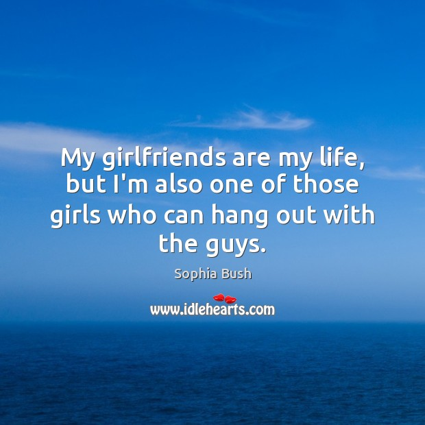 My girlfriends are my life, but I'm also one of those girls Image