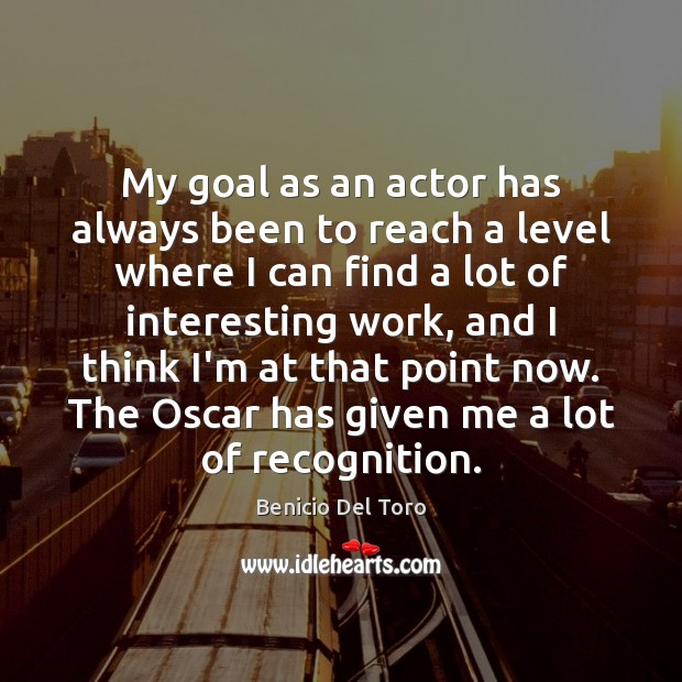 My goal as an actor has always been to reach a level Benicio Del Toro Picture Quote