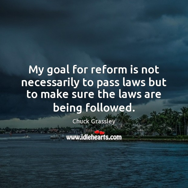 My goal for reform is not necessarily to pass laws but to Image