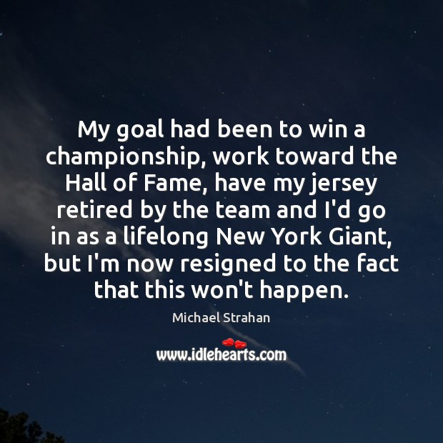 My goal had been to win a championship, work toward the Hall Michael Strahan Picture Quote