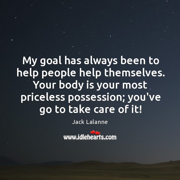 My goal has always been to help people help themselves. Your body Image