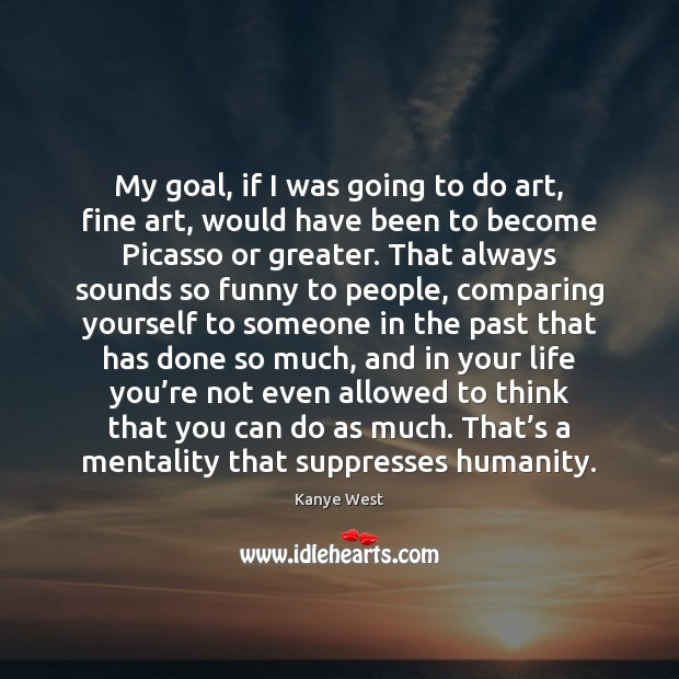 My goal, if I was going to do art, fine art, would Image