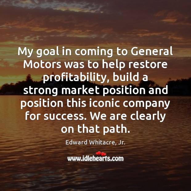 My goal in coming to General Motors was to help restore profitability, Image
