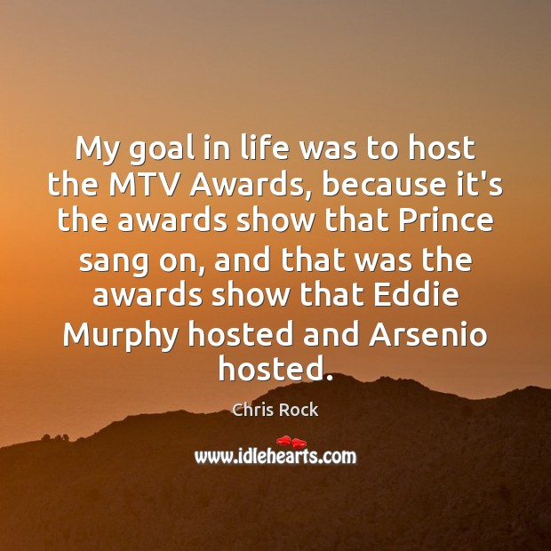 Image, My goal in life was to host the MTV Awards, because it's