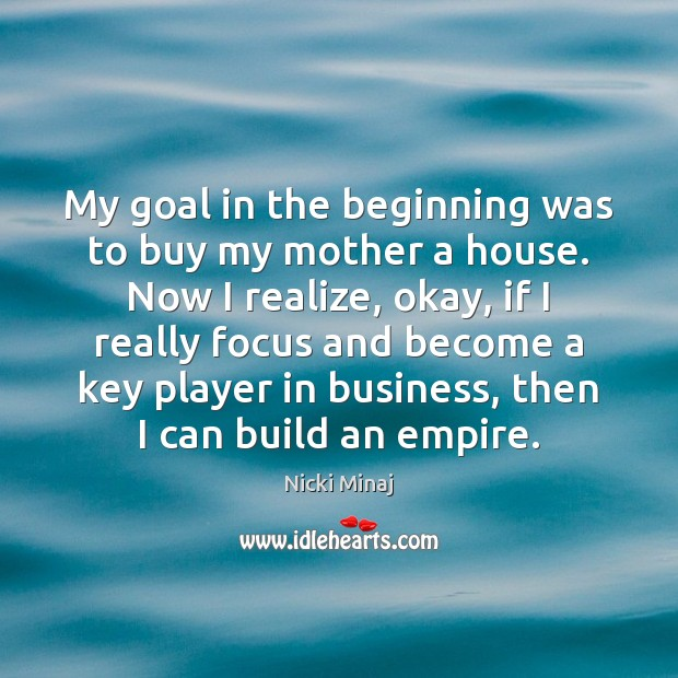 My goal in the beginning was to buy my mother a house. Image