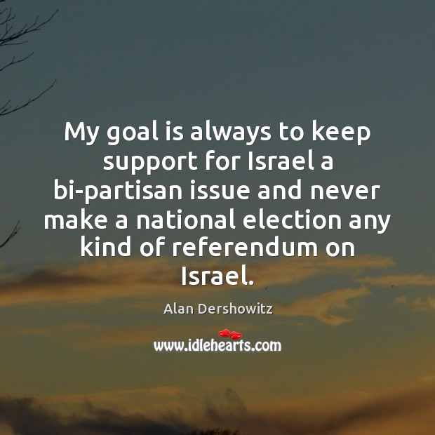 Image, My goal is always to keep support for Israel a bi-partisan issue