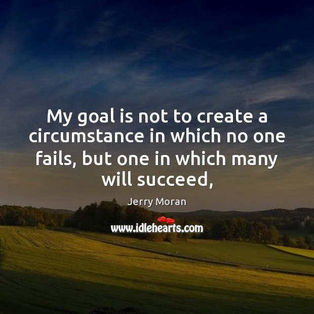 My goal is not to create a circumstance in which no one Image