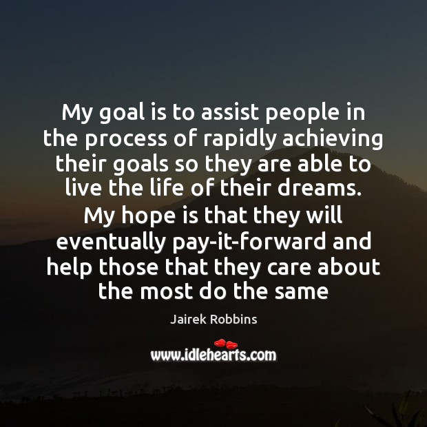 My goal is to assist people in the process of rapidly achieving Image