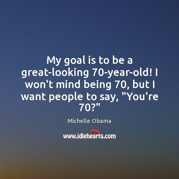 My goal is to be a great-looking 70-year-old! I won't mind being 70, Image