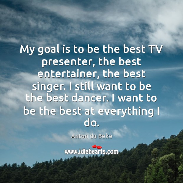 Image, My goal is to be the best TV presenter, the best entertainer,