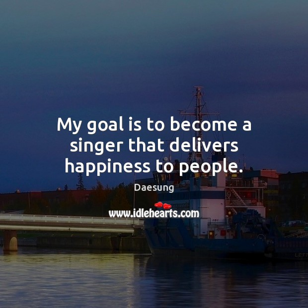 My goal is to become a singer that delivers happiness to people. Image