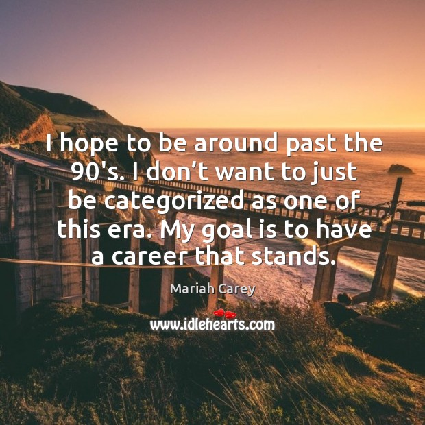 My goal is to have a career that stands. Image
