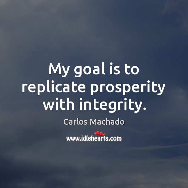 Image, My goal is to replicate prosperity with integrity.
