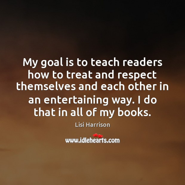 My goal is to teach readers how to treat and respect themselves Image