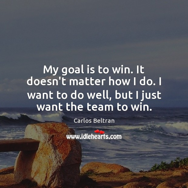 Image, My goal is to win. It doesn't matter how I do. I
