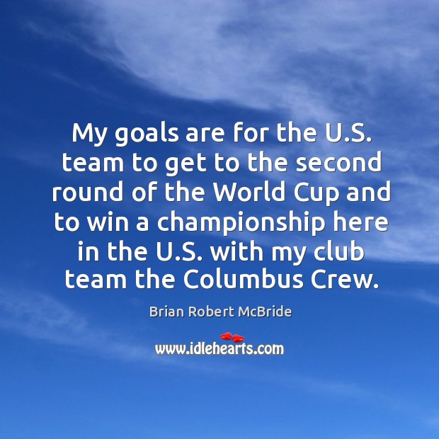 Image, My goals are for the u.s. Team to get to the second round of the world cup and to win a championship