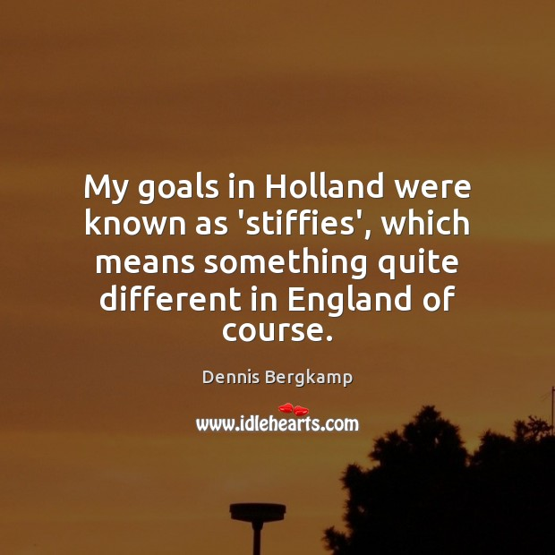 My goals in Holland were known as 'stiffies', which means something quite Image