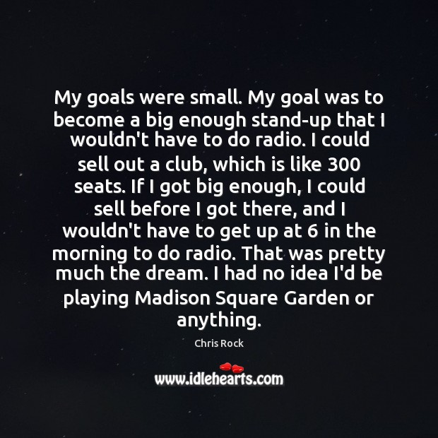 My goals were small. My goal was to become a big enough Chris Rock Picture Quote