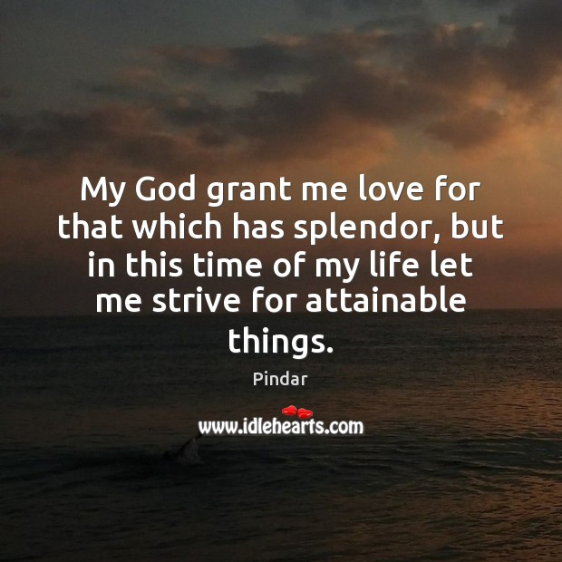 Image, My God grant me love for that which has splendor, but in