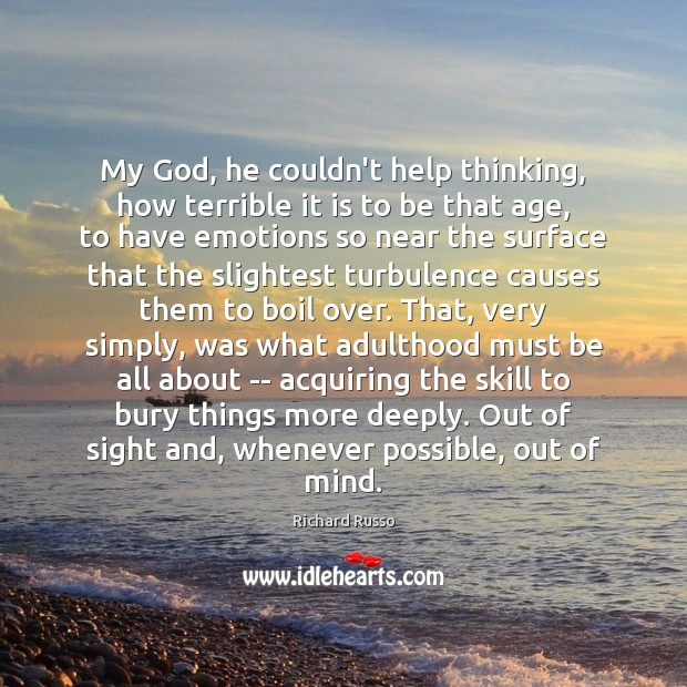 My God, he couldn't help thinking, how terrible it is to be Richard Russo Picture Quote