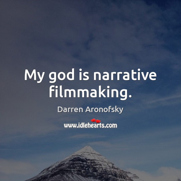 Image, My God is narrative filmmaking.