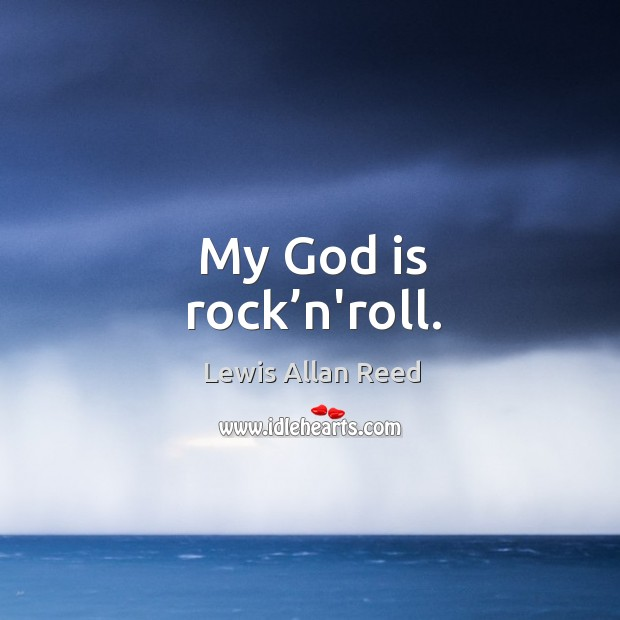 My God is rock'n'roll. Lewis Allan Reed Picture Quote