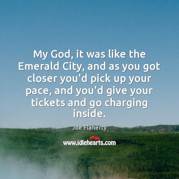 My God, it was like the Emerald City, and as you got Image
