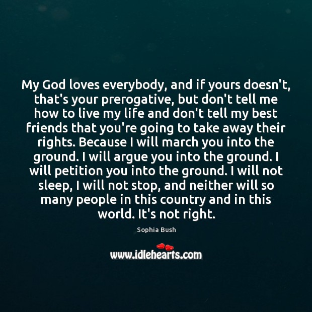 My God loves everybody, and if yours doesn't, that's your prerogative, but Image