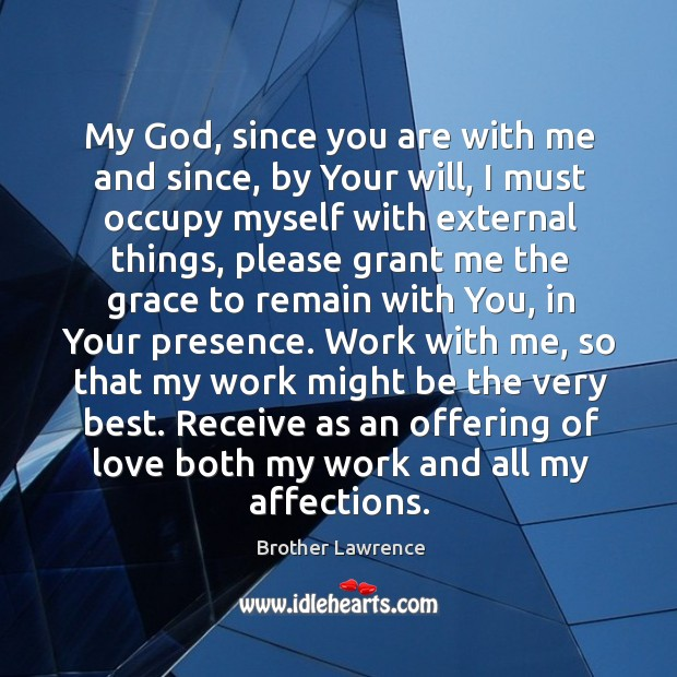 Image, My God, since you are with me and since, by Your will,