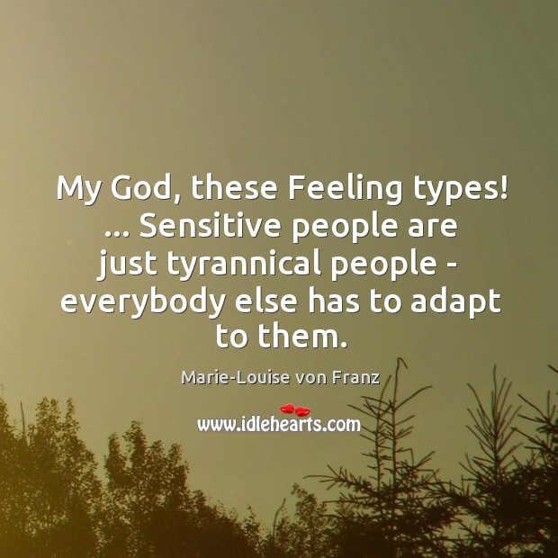 My God, these Feeling types! … Sensitive people are just tyrannical people – Image