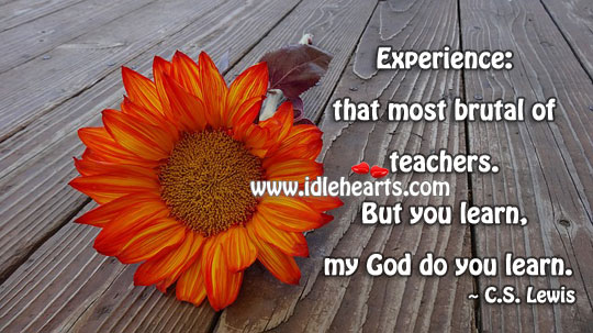 Experience is the most brutal of teachers. C. S. Lewis Picture Quote