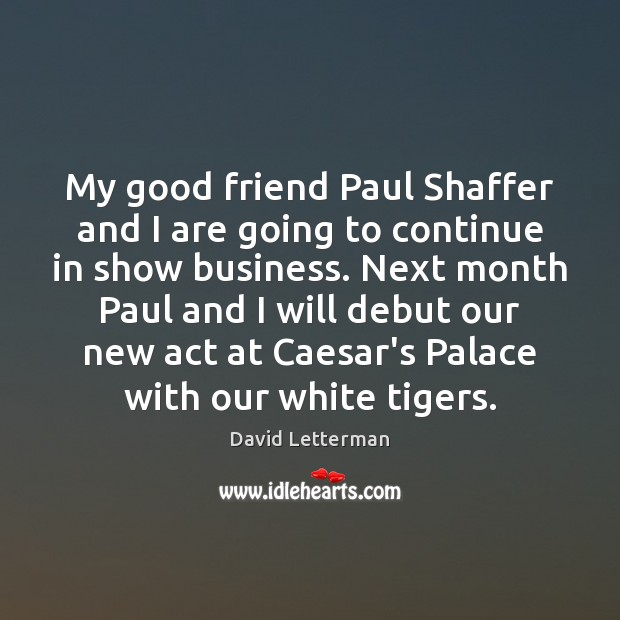 Image, My good friend Paul Shaffer and I are going to continue in