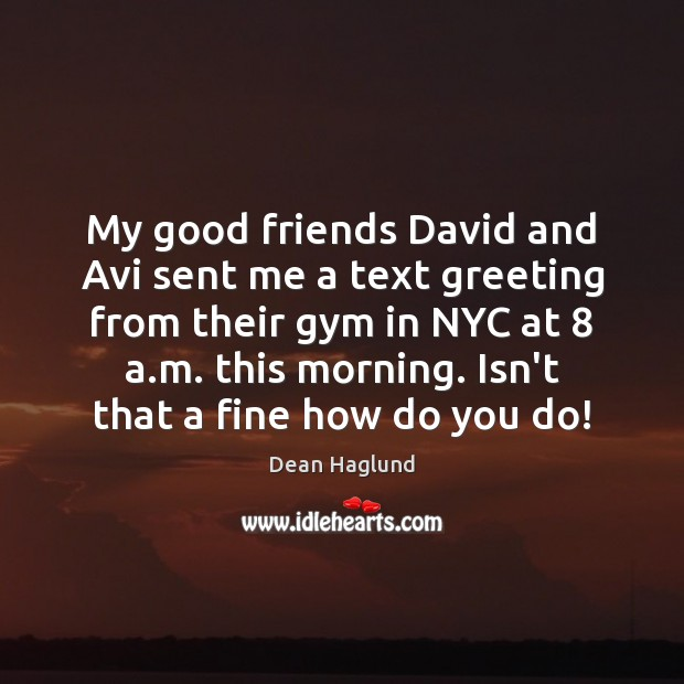 My good friends David and Avi sent me a text greeting from Image
