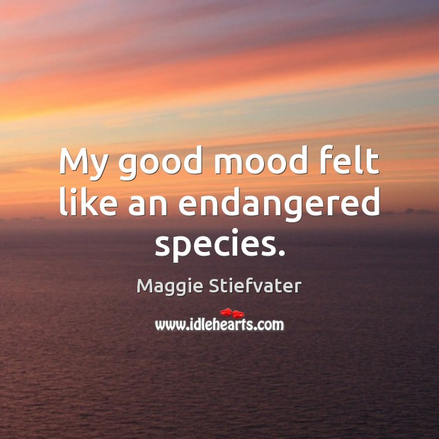 My good mood felt like an endangered species. Image