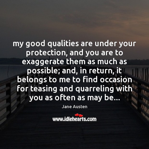 My good qualities are under your protection, and you are to exaggerate Jane Austen Picture Quote