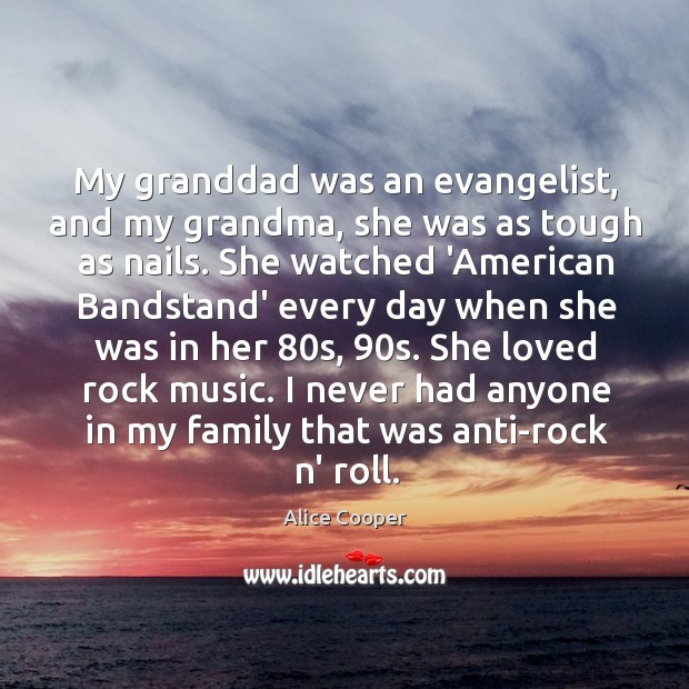 Image, My granddad was an evangelist, and my grandma, she was as tough