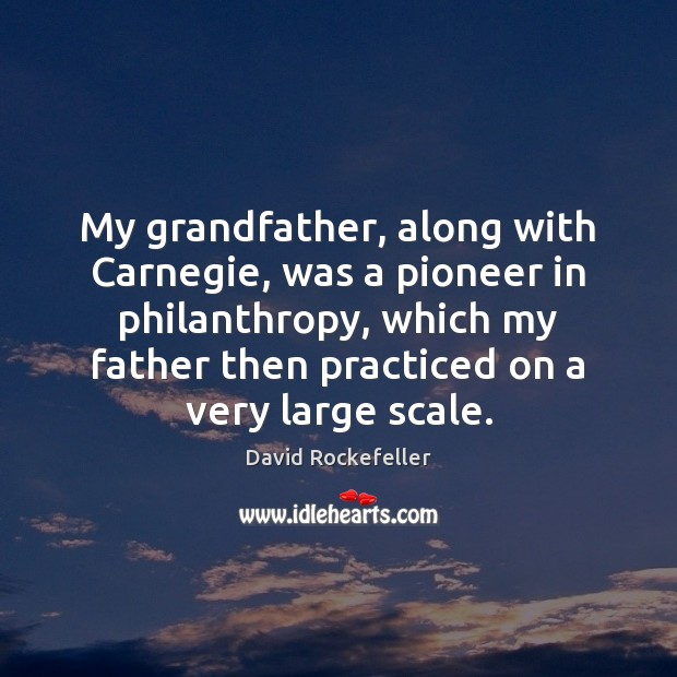 Image, My grandfather, along with Carnegie, was a pioneer in philanthropy, which my
