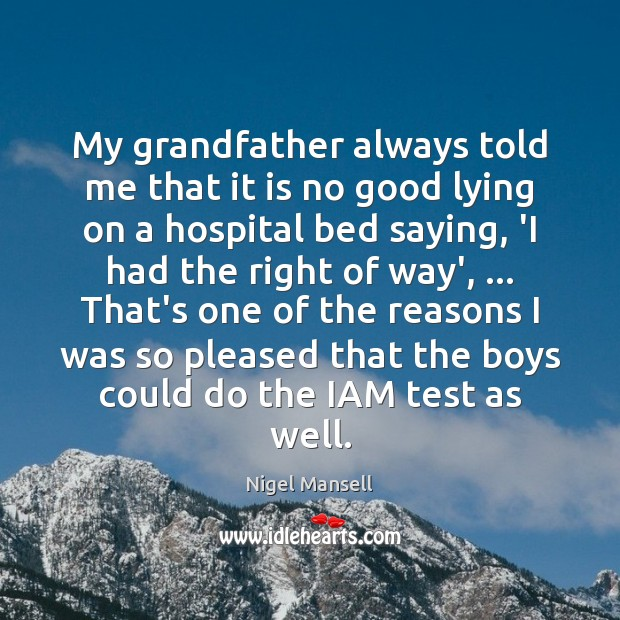 My grandfather always told me that it is no good lying on Nigel Mansell Picture Quote