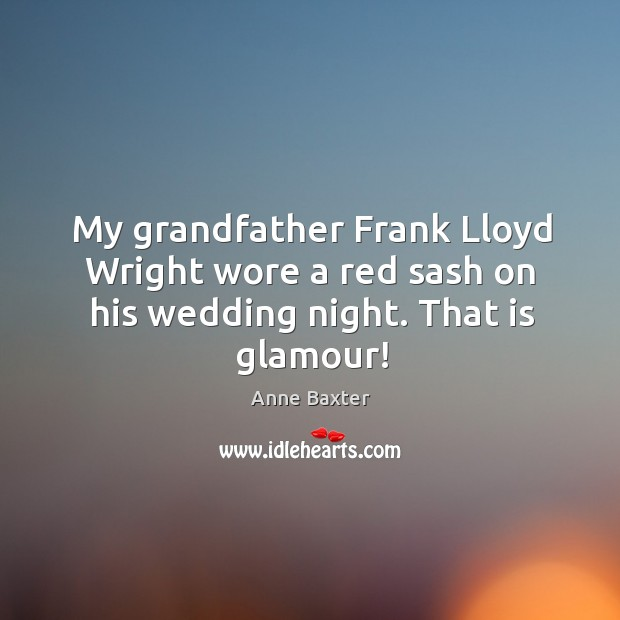 Image, My grandfather frank lloyd wright wore a red sash on his wedding night. That is glamour!