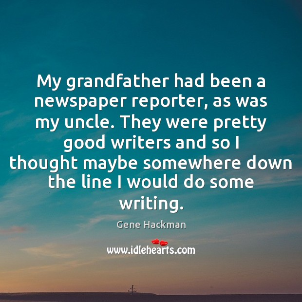 Gene Hackman Picture Quote image saying: My grandfather had been a newspaper reporter, as was my uncle. They
