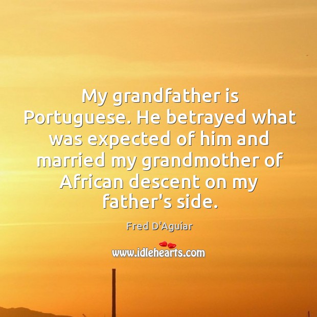 My grandfather is Portuguese. He betrayed what was expected of him and Image