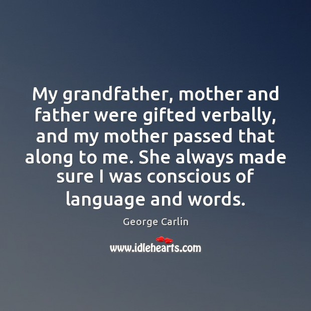 My grandfather, mother and father were gifted verbally, and my mother passed Image