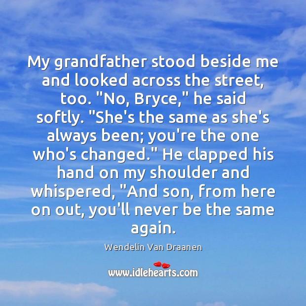 "My grandfather stood beside me and looked across the street, too. ""No, Wendelin Van Draanen Picture Quote"